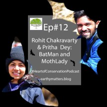 Ep#12 Rohit Chakravarthy & Pritha Dey. Bat man and Moth Lady